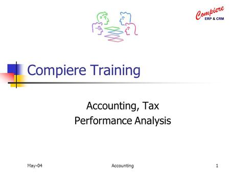 May-04Accounting1 Compiere Training Accounting, Tax Performance Analysis.