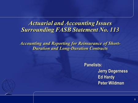 1 Actuarial and Accounting Issues Surrounding FASB Statement No. 113 Accounting and Reporting for Reinsurance of Short- Duration and Long-Duration Contracts.