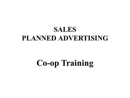 SALES PLANNED ADVERTISING Co-op Training. ModuleSubjectSession Length 1Induction training – Co-op for the new salesperson3 hours 2Prospecting and planning.