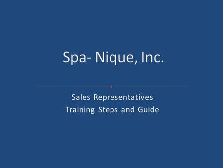 Sales Representatives Training Steps and Guide. It is your responsibility to know our website inside and out so any question about locations, how to register,
