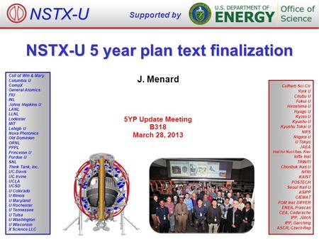 NSTX-U 5 year plan text finalization J. Menard 5YP Update Meeting B318 March 28, 2013 NSTX-U Supported by Culham Sci Ctr York U Chubu U Fukui U Hiroshima.
