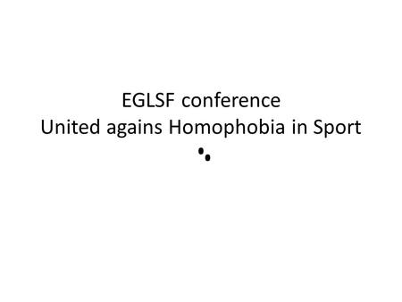 EGLSF conference United agains Homophobia in Sport.