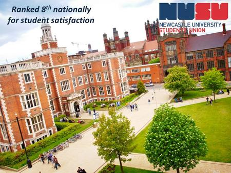 Ranked 8 th nationally for student satisfaction. Representation The Union is run by 6 elected officers There are also 9 part time Officers who represent.