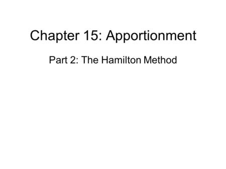 Chapter 15: Apportionment Part 2: The Hamilton Method.
