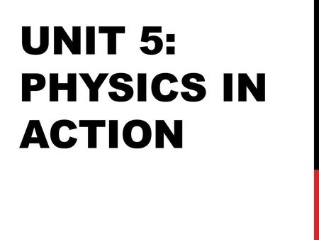 UNIT 5: PHYSICS IN ACTION. ESSENTIAL QUESTIONS -What is inertia, acceleration, and gravity? -What are Newton's 3 Laws of Motion and how can they be applied.