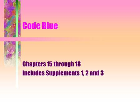 Code Blue Chapters 15 through 18 Includes Supplements 1, 2 and 3.