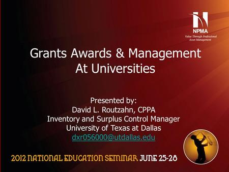 Please use the following two slides as a template for your presentation at NES. Grants Awards & Management At Universities Presented by: David L. Routzahn,