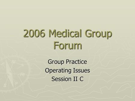 2006 Medical Group Forum Group Practice Operating Issues Session II C.