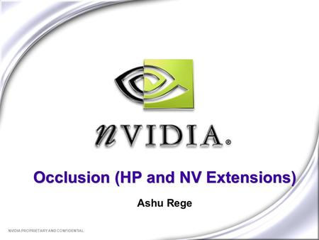 NVIDIA PROPRIETARY AND CONFIDENTIAL Occlusion (HP and NV Extensions) Ashu Rege.