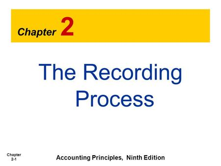 Chapter 2-1 Chapter 2 The Recording Process Accounting Principles, Ninth Edition.