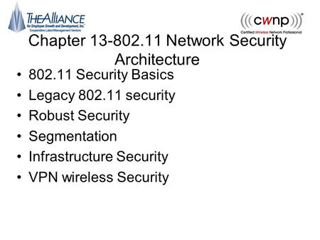 Chapter 13-802.11 Network Security Architecture 802.11 Security Basics Legacy 802.11 security Robust Security Segmentation Infrastructure Security VPN.