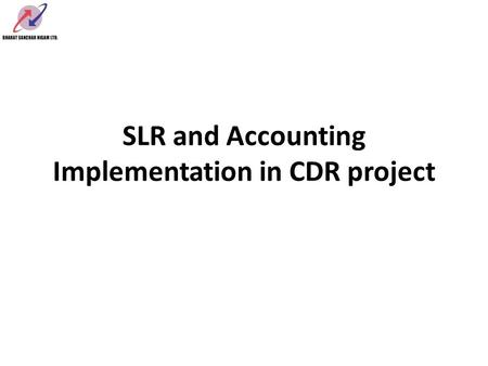 SLR and Accounting Implementation in CDR project.