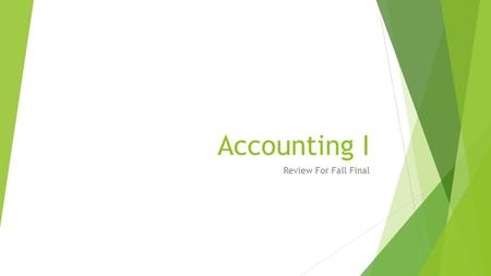 Accounting I Review For Fall Final. Know Account Classification Classification  Asset  Liability  Capital/Drawing  Sales  Expenses Acct. No. __________.