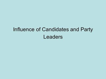 Influence of Candidates and Party Leaders. Main Theme: Voter Choice Candidate centred election system (US and France) Parliamentary, 'Party Based' System.