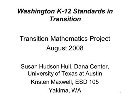 Washington K-12 Standards in Transition Transition Mathematics Project August 2008 Susan Hudson Hull, Dana Center, University of Texas at Austin Kristen.