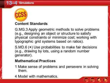 CCSS Content Standards G.MG.3 Apply geometric methods to solve problems (e.g., designing an object or structure to satisfy physical constraints or minimize.