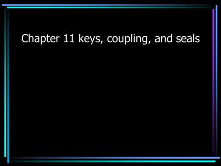 Chapter 11 keys, coupling, and seals