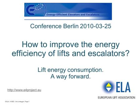 © ELA | WGEE | Urs Lindegger | Page 1 Conference Berlin 2010-03-25 How to improve the energy efficiency of lifts and escalators? Lift energy consumption.