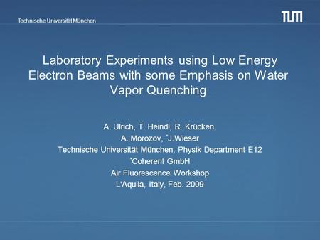 Technische Universität München Laboratory Experiments using Low Energy Electron Beams with some Emphasis on Water Vapor Quenching A. Ulrich, T. Heindl,
