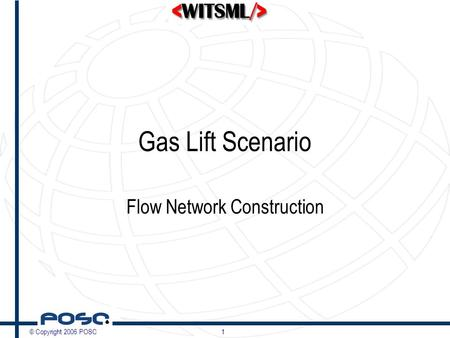 © Copyright 2006 POSC1 Gas Lift Scenario Flow Network Construction.