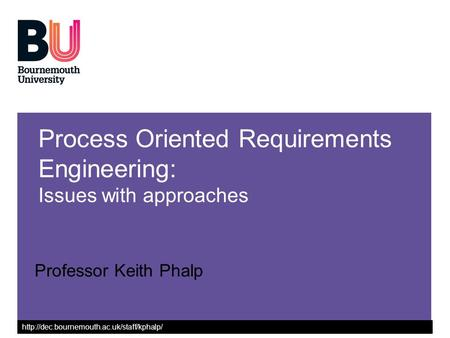 Process Oriented Requirements Engineering: Issues with approaches Professor Keith Phalp.