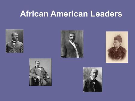 African American Leaders. During the 1800's many African Americans were involved in slavery and then the Civil War. After the war from 1860 - 1900, there.