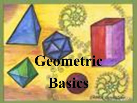1 Geometric Basics. Points Points do not have actual size. How to Sketch: Using dots How to label: Use capital letters Never name two points with the.