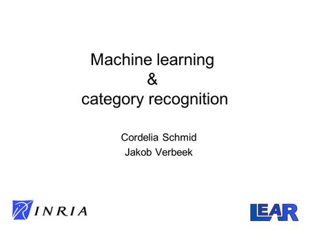 Machine learning & category recognition Cordelia Schmid Jakob Verbeek.