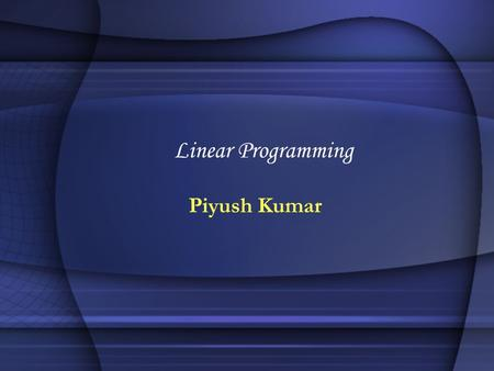 Linear Programming Piyush Kumar. Graphing 2-Dimensional LPs Example 1: x 3 012 y 0 1 2 4 3 Feasible Region x  0y  0 x + 2 y  2 y  4 x  3 Subject.