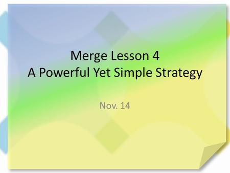 Merge Lesson 4 A Powerful Yet Simple Strategy Nov. 14.