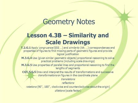 Geometry Notes Lesson 4.3B – Similarity and Scale Drawings T.2.G.1 Apply congruence (SSS …) and similarity (AA …) correspondences and properties of figures.