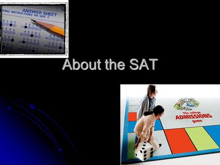 About the SAT. What is it? Reasoning and problem-solving test which colleges use as an alignment tool with how well you will do in college. Reasoning.