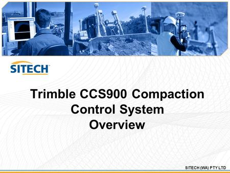 SITECH (WA) PTY LTD Trimble CCS900 Compaction Control System Overview.