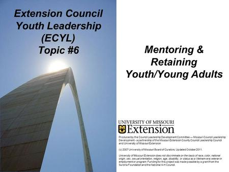Mentoring & Retaining Youth/Young Adults Extension Council Youth Leadership (ECYL) Topic #6 Produced by the Council Leadership Development Committee ―
