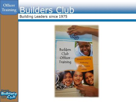 Builders Club Building Leaders since 1975 Officer Training Builders Club Officer Training.