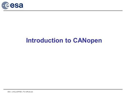 ESA – UNCLASIFIED – For official use Introduction to CANopen.
