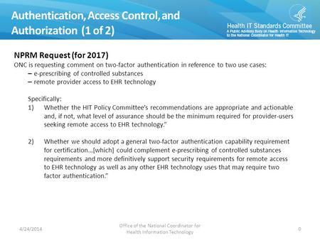 Authentication, Access Control, and Authorization (1 of 2) 0 NPRM Request (for 2017) ONC is requesting comment on two-factor authentication in reference.