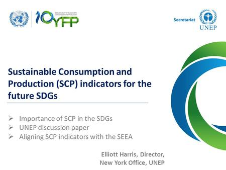 Sustainable Consumption and Production (SCP) indicators for the future SDGs  Importance of SCP in the SDGs  UNEP discussion paper  Aligning SCP indicators.