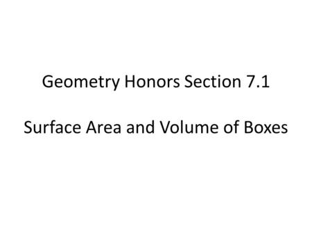 Geometry Honors Section 7.1 Surface Area and Volume of Boxes.