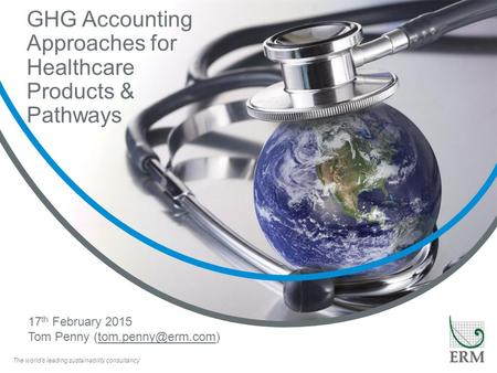The world's leading sustainability consultancy GHG Accounting Approaches for Healthcare Products & Pathways The world's leading sustainability consultancy.