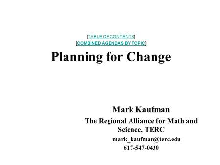 [TABLE OF CONTENTS] [COMBINED AGENDAS BY TOPIC] Planning for ChangeTABLE OF CONTENTSCOMBINED AGENDAS BY TOPIC Mark Kaufman The Regional Alliance for Math.
