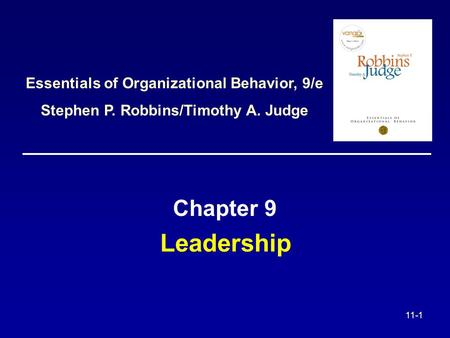 11-1 Leadership Chapter 9 Essentials of Organizational Behavior, 9/e Stephen P. Robbins/Timothy A. Judge.