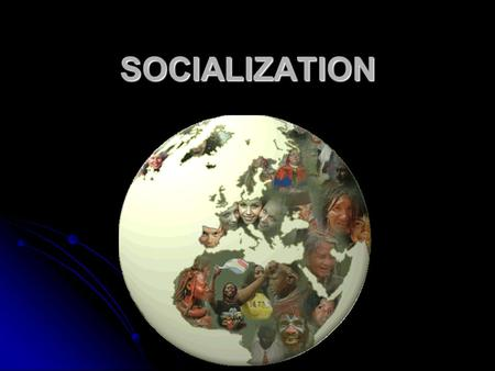 SOCIALIZATION. Who has the most influence on your Socialization?? ParentsPeers Clothing- Clothing- Religious Beliefs- Religious Beliefs- College/Career-