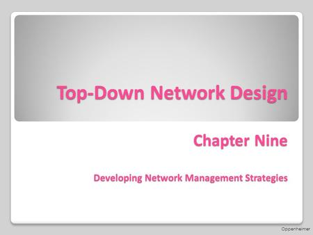 Top-Down Network Design Chapter Nine Developing Network Management Strategies Oppenheimer.