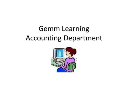Gemm Learning Accounting Department Accounting. Billing Cycle Aka: That time of the month… Prepaid Customers – As sale occurs Monthly customers – 1 st.