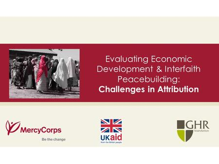 35 Evaluating Economic Development & Interfaith Peacebuilding: Challenges in Attribution.