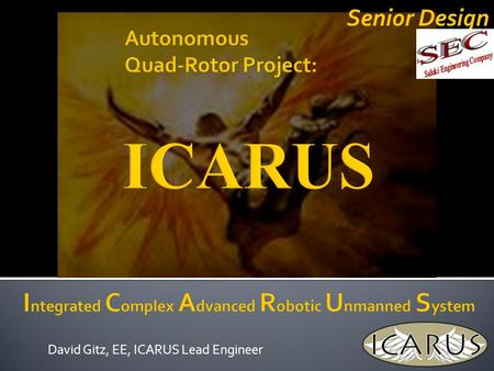 David Gitz, EE, ICARUS Lead Engineer Senior Design.