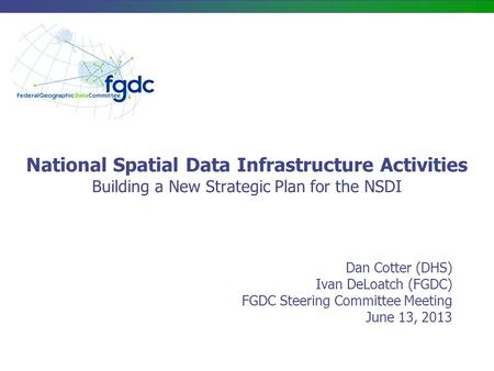 Dan Cotter (DHS) Ivan DeLoatch (FGDC) FGDC Steering Committee Meeting