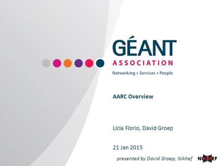 Www.geant.org AARC Overview Licia Florio, David Groep 21 Jan 2015 presented by David Groep, Nikhef.