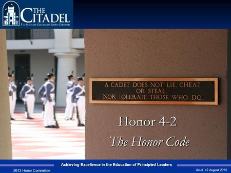 Achieving Excellence in the Education of Principled Leaders Prepared by the 2008 Honor Committee Honor 4-2 Honor 4-2 The Honor Code The Honor Code As of.